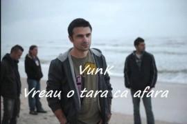 """Vunk lanseaza maine videoclipul piesei """"Vreau o tara ca afara""""!"""