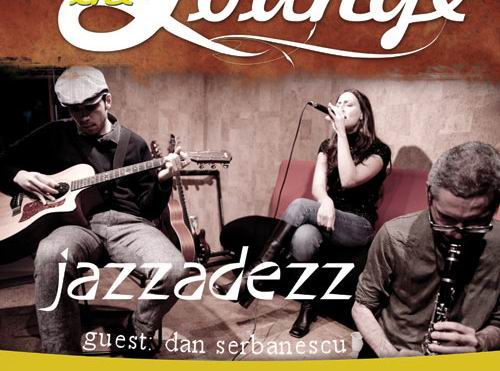 """Live in The Lounge"" – cu Jazzadezz & Dan Serbanescu, la The Ark"
