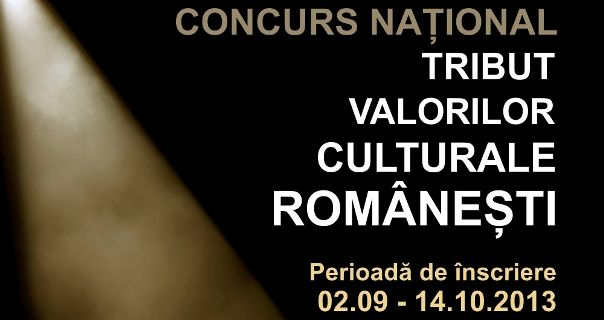 S-a afişat Regulamentul Concursului Tribut Valorilor Culturale Româneşti!