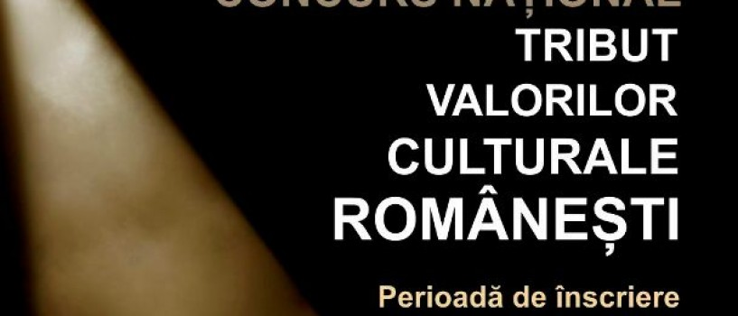 Se prelungeşte înscrierea la concursul Tribut Valorilor Culturale Româneşti!