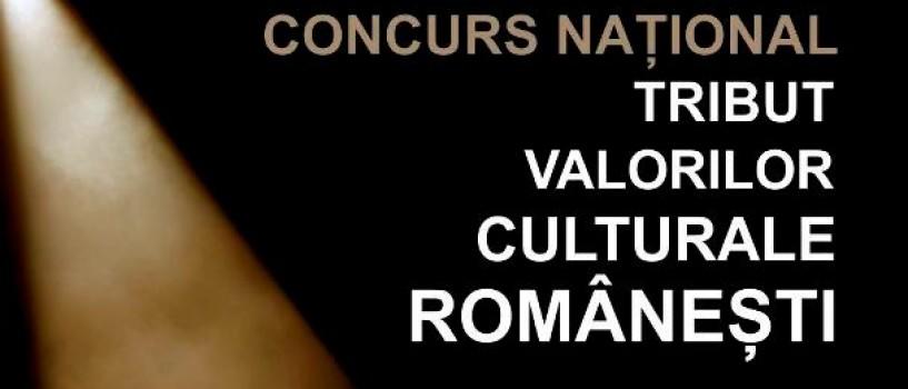 Înscrierea la concursul Tribut Valorilor Culturale Româneşti s-a încheiat!