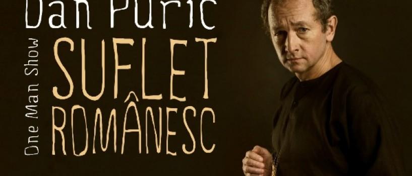 Dan Puric prezinta one man show-ul Suflet Romanesc!